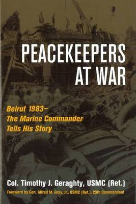 Peacekeepers at War: Beirut 1983 - the Marine Commander Tells His Story