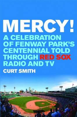 Mercy!: A Celebration of Fenway Park's Centennial Told Through Red Sox Radio and Tv