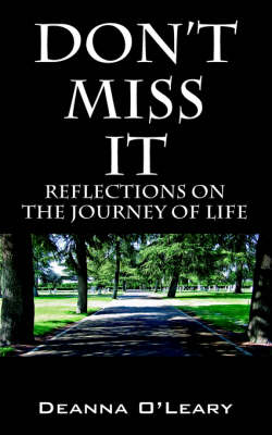 Don't Miss It!: Reflections on the Journey of Life