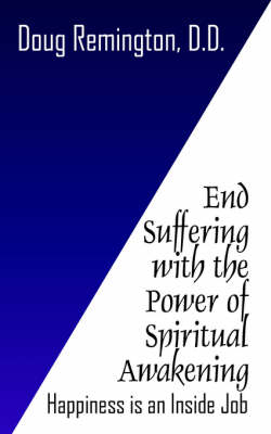 End Suffering with the Power of Spiritual Awakening: Happiness Is an Inside Job!