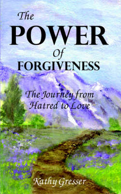 The Power of Forgiveness: The Journey from Hatred to Love