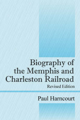 Biography of the Memphis and Charleston Railroad