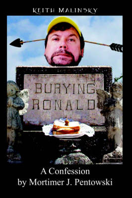 Burying Ronald: A Confession by Mortimer J. Pentowski