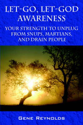 Let-Go, Let-God Awareness: Your Strength to Unplug from Snups, Martians, and Drain People