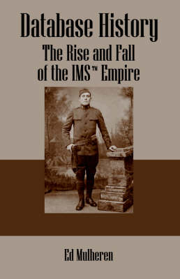 Database History: The Rise and Fall of the IMS (TM) Empire