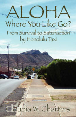Aloha Where You Like Go?: From Survival to Satisfaction by Honolulu Taxi