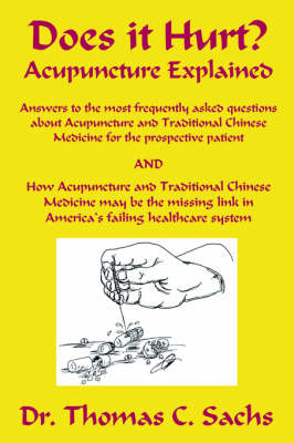 Does It Hurt? Acupuncture Explained: Answers to the Most Frequently Asked Questions about Acupuncture and Traditional Chinese Medicine