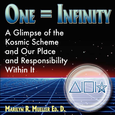 One = Infinity: A Glimpse of the Grand Kosmic Scheme and Our Place and Responsibility Within It