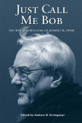 Just Call Me Bob: The Wit and Wisdom of Robert W. Funk