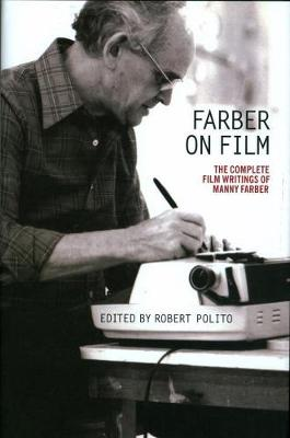 Farber On Film: The Complete Film Writings Of Manny Farber: A Special Publication of The Library of America