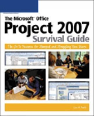 The Microsoft (R) Office Project 2007 Survival Guide: The Go-To Resource for Stumped and Struggling New Users