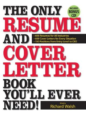 The Only Resume and Cover Letter Book You'll Ever Need: 600 Resumes for All Industries 600 Cover Letters for Every Situation 150 Positions from Entry Level to CEO