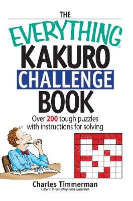 The Everything Kakuro Challenge Book: Over 200 Brain-teasing Puzzles With Instruction for Solving