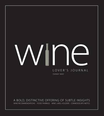 Wine Lover's Journal: A Bold, Distinctive Offering of Subtle Insights