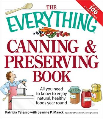 """""""Everything"""" Canning and Preserving Book: All You Need to Know to Enjoy Natural, Healthy Foods Year Round; Includes 100 Flavourful Recipes"""