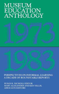 Museum Education Anthology, 1973-1983: Perspectives on Informal Learning