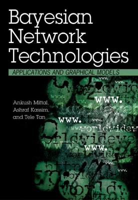 Bayesian Network Technologies: Applications and Graphical Models