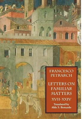 Letters on Familiar Matters (Rerum Familiarium Libri), Vol. 3, Books XVII-XXIV