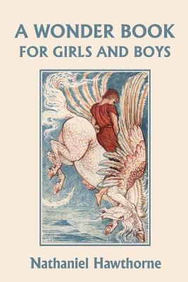 A Wonder Book for Girls and Boys, Illustrated Edition (Yesterday's Classics)