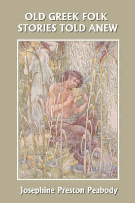 Old Greek Folk Stories Told Anew: A First Book of Greek Mythology (Yesterday's Classics)