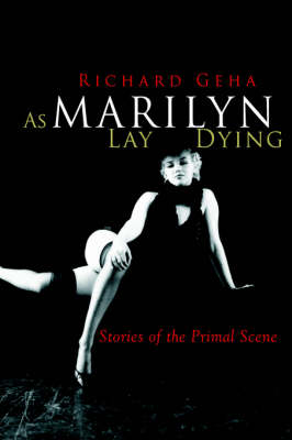 As Marilyn Lay Dying: Stories of the Primal Scene