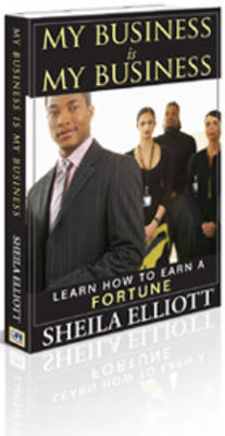My Business Is My Business: Learn How To Earn A Fortune