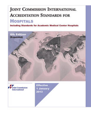 Joint Commission International Accreditation Standards for Hospitals: Expanded to Include Standards for Academic Medical Center Hospitals