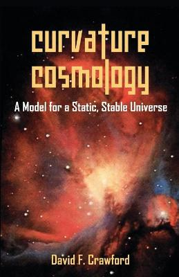 Curvature Cosmology: A Model for a Static, Stable Universe