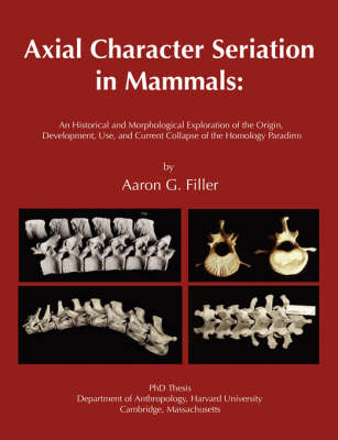 Axial Character Seriation in Mammals: An Historical and Morphological Exploration of the Origin, Development, Use, and Current Collapse of the Homology Paradigm