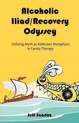 Alcoholic Iliad/Recovery Odyssey: Utilizing Myth as Addiction Metaphors in Family Therapy