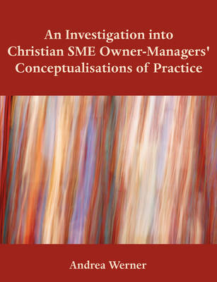 An Investigation Into Christian Sme Owner-Managers' Conceptualisations of Practice