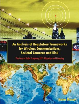 An Analysis of Regulatory Frameworks for Wireless Communications, Societal Concerns and Risk: The Case of Radio Frequency (RF) Allocation and Licensing