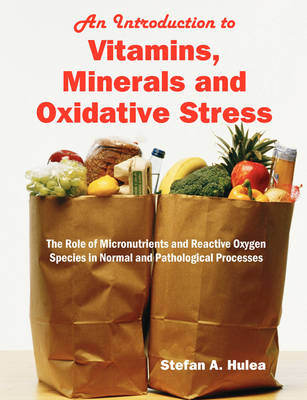 An Introduction to Vitamins, Minerals and Oxidative Stress: The Role of Micronutrients and Reactive Oxygen Species in Normal and Pathological Processes