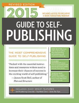 2015 Guide to Self-Publishing, Revised: The Most Comprehensive Guide to Self-Publishing