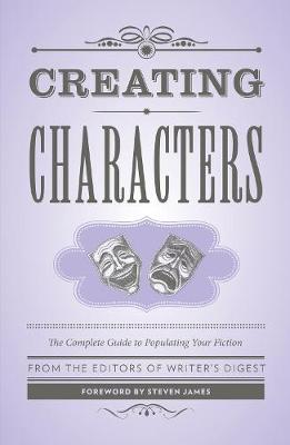 Creating Characters: The Complete Guide to Populating Your Fiction; Foreword by Steven James