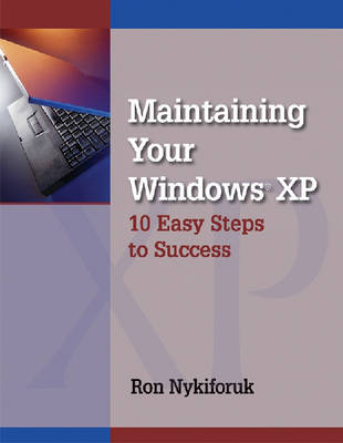 Maintaining Windows XP: 10 Easy Steps to Success