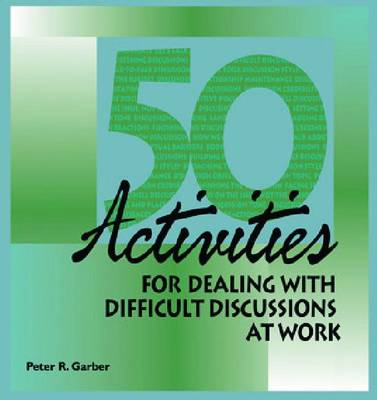 50 Activities for Dealing with Difficult Discussions at Work