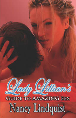 Lady Lillian's Guide to Amazing Sex