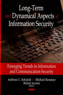 Long-Term and Dynamical Aspects of Information Security: Emerging Trends in Information and Communication Security
