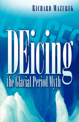 Deicing the Glacial Period Myth