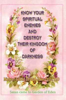 Know Your Spiritual Enemies and Destroy Their Kingdom of Darkness