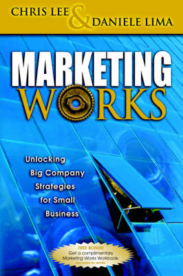 Marketing Works: Unlocking Big Company Strategies for Small Businesses