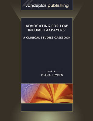 Advocating For Low Income Taxpayers: A Clinical Studies Casebook