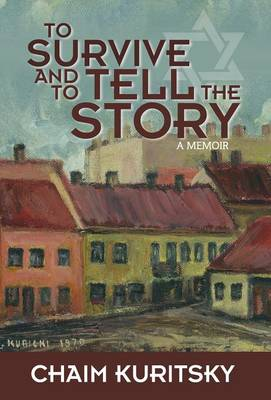 To Survive and to Tell the Story: A Memoir