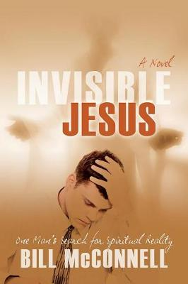 Invisible Jesus: One Man's Search for Spiritual Reality