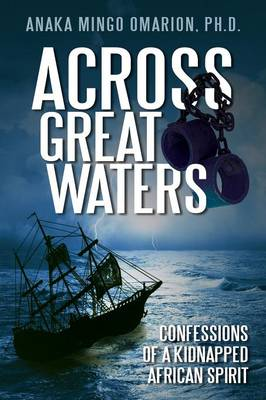 Across Great Waters: Confessions of a Kidnapped African Spirit