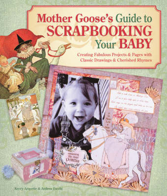 Mother Goose's Guide to Scrapbooking Your Baby: Creating Fabulous Projects and Pages with Classic Drawings and Cherished Rhymes