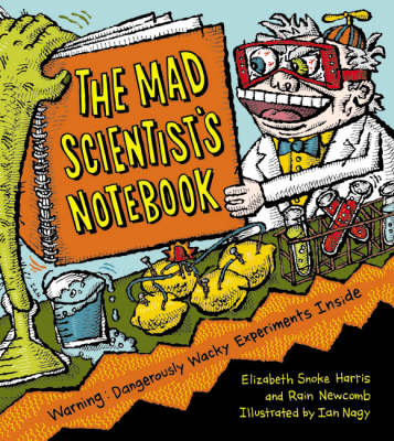 Mad Scientist's Notebook: Warning! Dangerously Wacky Experiments Inside
