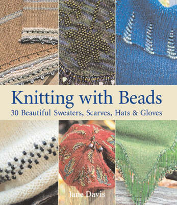 Knitting with Beads: 30 Beautiful Sweaters, Scarves, Hats and Gloves