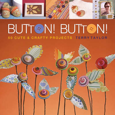 Button! Button!: 50 Cute and Crafty Projects